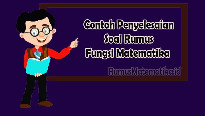 Contoh Penyelesaian Soal Rumus Fungsi Matematika