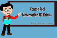 Contoh Soal Matematika SD Kelas 6