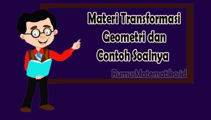 Materi Transformasi Geometri dan Contoh Soalnya