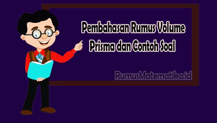 Pembahasan Rumus Volume Prisma dan Contoh Soal