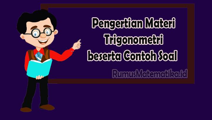 Pengertian Materi Trigonometri beserta Contoh Soal