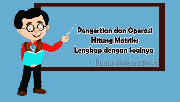 Pengertian dan Operasi Hitung Matriks