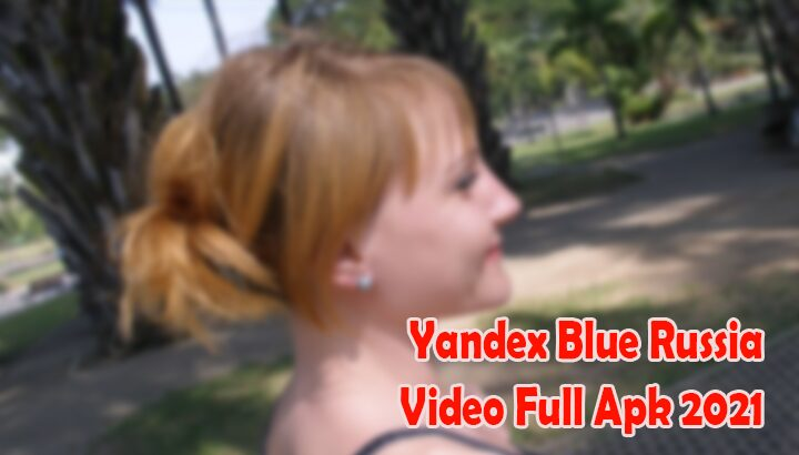 Yandex Blue Russia Video Full Apk 2021