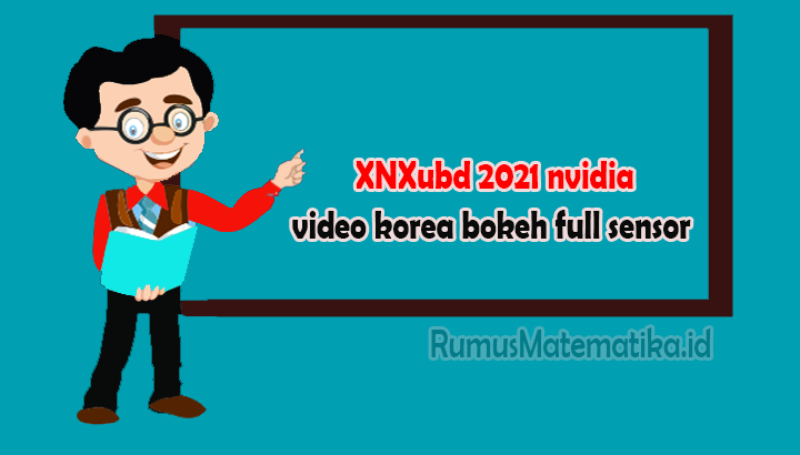 xnxubd 2021 nvidia video korea bokeh full sensor