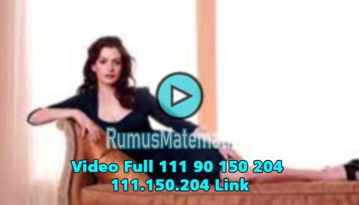 Video Full 111 90 150 204 111.150.204 Link