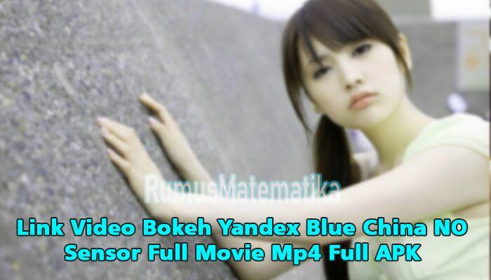 Yandex Blue China NO Sensor Full Movie Mp4 Full APK